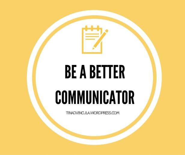 BE A BETTER COMMUNICATOR