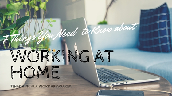 7 Things You Need to Know About Working at Home -tinadvincula.wordpress.com