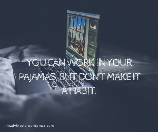 You can work in your pajamas, but don't make it a habit.