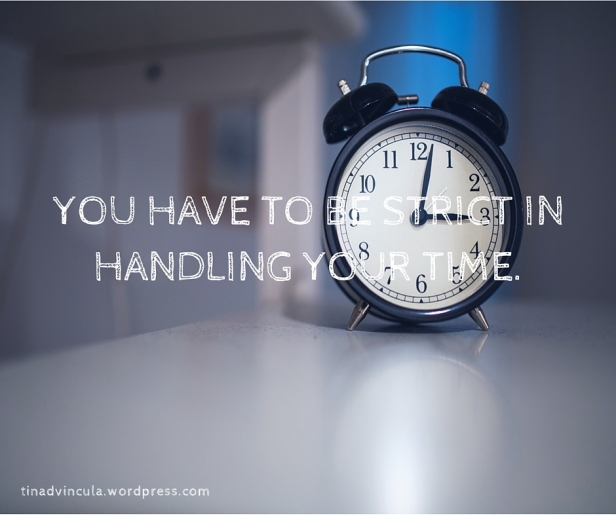 You have to be strict in handling your time
